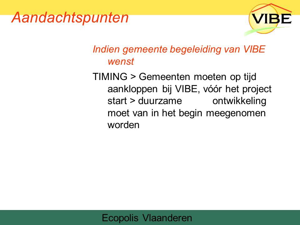 Ecopolis Vlaanderen Denemarken Aandachtspunten Indien gemeente begeleiding van VIBE wenst TIMING > Gemeenten moeten op tijd aankloppen bij VIBE, vóór het project start > duurzame ontwikkeling moet van in het begin meegenomen worden