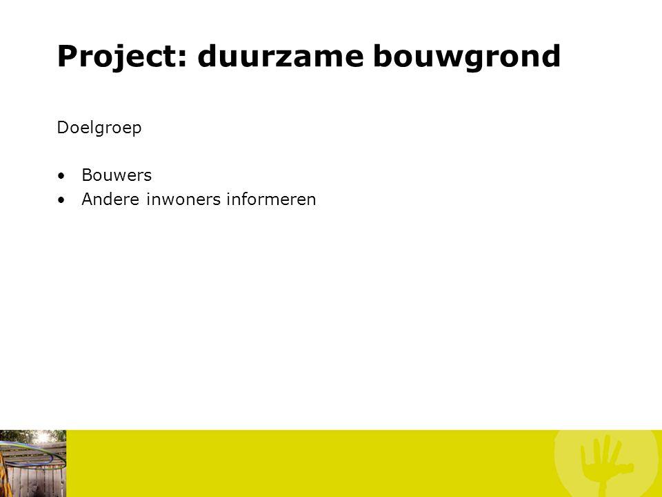 Project: duurzame bouwgrond Doelgroep Bouwers Andere inwoners informeren