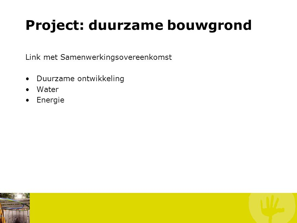 Project: duurzame bouwgrond Link met Samenwerkingsovereenkomst Duurzame ontwikkeling Water Energie