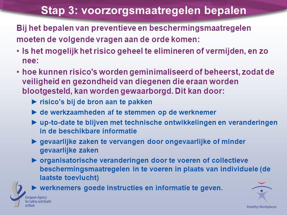 Stap 3: voorzorgsmaatregelen bepalen Bij het bepalen van preventieve en beschermingsmaatregelen moeten de volgende vragen aan de orde komen: Is het mo