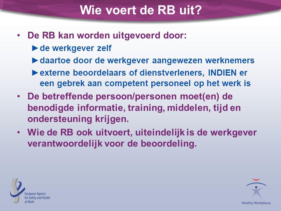 Wie voert de RB uit? De RB kan worden uitgevoerd door: ►de werkgever zelf ►daartoe door de werkgever aangewezen werknemers ►externe beoordelaars of di