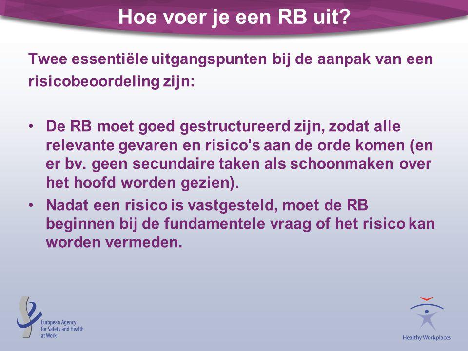 Hoe voer je een RB uit? Twee essentiële uitgangspunten bij de aanpak van een risicobeoordeling zijn: De RB moet goed gestructureerd zijn, zodat alle r