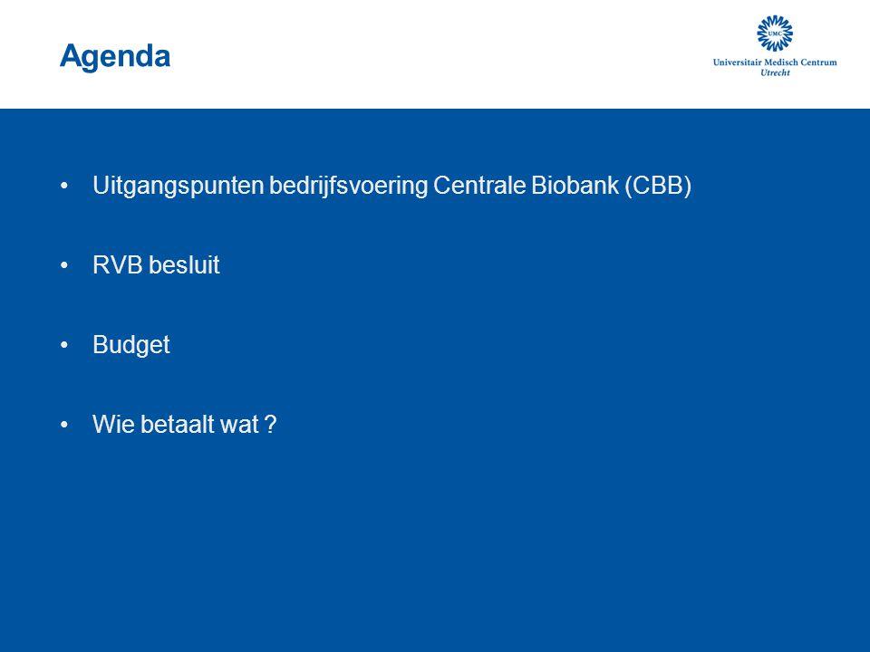 Uitgangspunten bedrijfsvoering 1)Overeengekomen principes in de BUCA en RVB besluit zijn leidend: besturing en budget 1)DLA neemt het initiatief voor het uitvoeren van het overeengekomen beleid en de acties die vereist zijn om te komen tot een Centrale Biobank waarin kwaliteit en service gewaarborgd zijn => in goed overleg met de gebruikers 2)DLA draagt zorg voor een efficiënte bedrijfsvoering en de financiële gezondheid van de Centrale Biobank 3)Heldere afspraken rondom kosten en verrekeningen met gebruikers