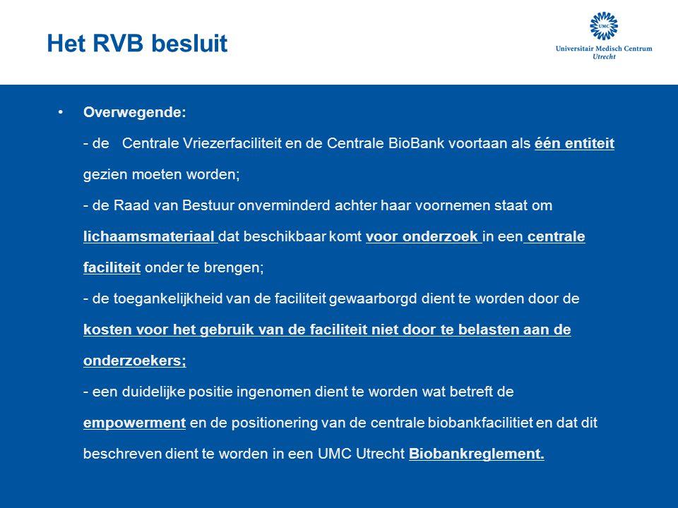 Het RVB besluit Besluit: - de divisie L&A verantwoordelijk is voor de exploitatie van de biobank faciliteit; - de bouw in samenspraak met GBI en V&H verder dient te worden uitgewerkt, waarbij het bedrag uit het oorspronkelijke besluit over de Centrale Vriescapaciteit [110/21699] als maximaal budget gehanteerd moet worden.