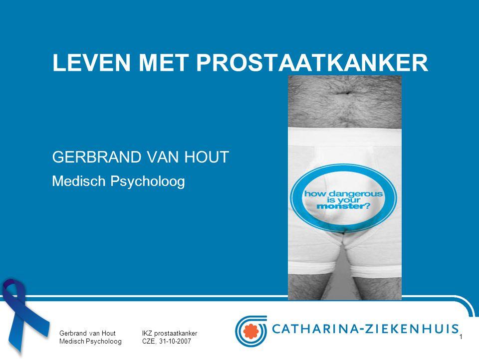 Gerbrand van Hout Medisch Psycholoog IKZ prostaatkanker CZE, 31-10-2007 1 LEVEN MET PROSTAATKANKER GERBRAND VAN HOUT Medisch Psycholoog