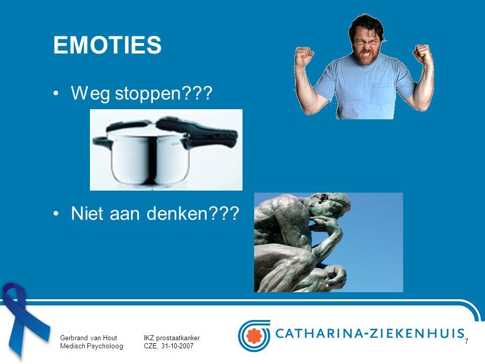 Gerbrand van Hout Medisch Psycholoog IKZ prostaatkanker CZE, 31-10-2007 7 EMOTIES Weg stoppen??? Niet aan denken???