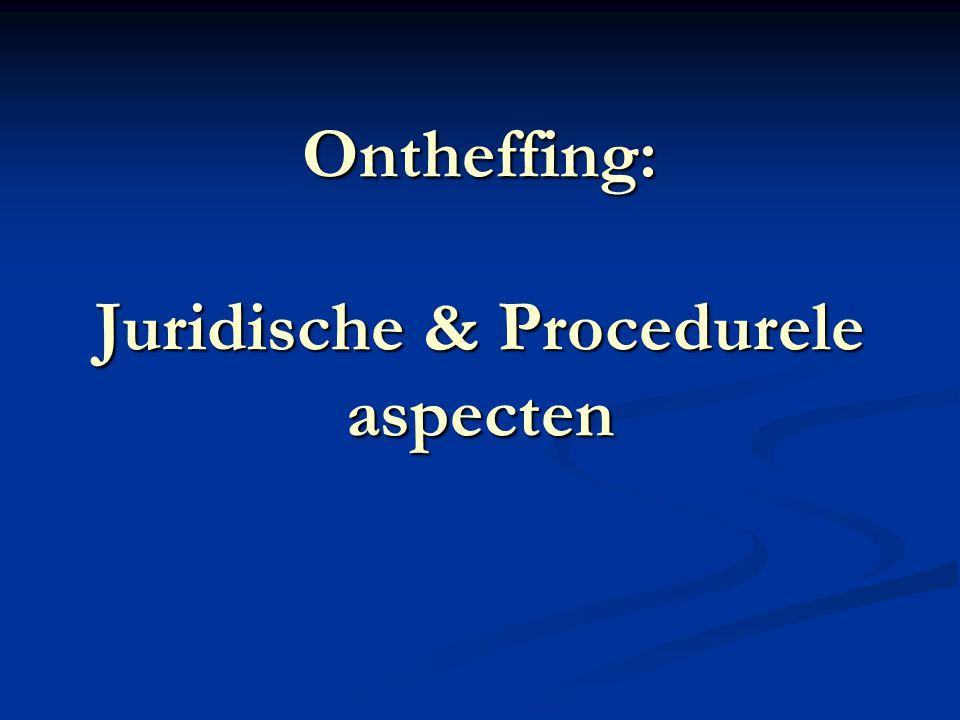 Juridische aspecten Ontheffen of niet ontheffen.