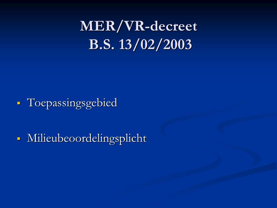 MER/VR-decreet B.S. 13/02/2003  Toepassingsgebied  Milieubeoordelingsplicht