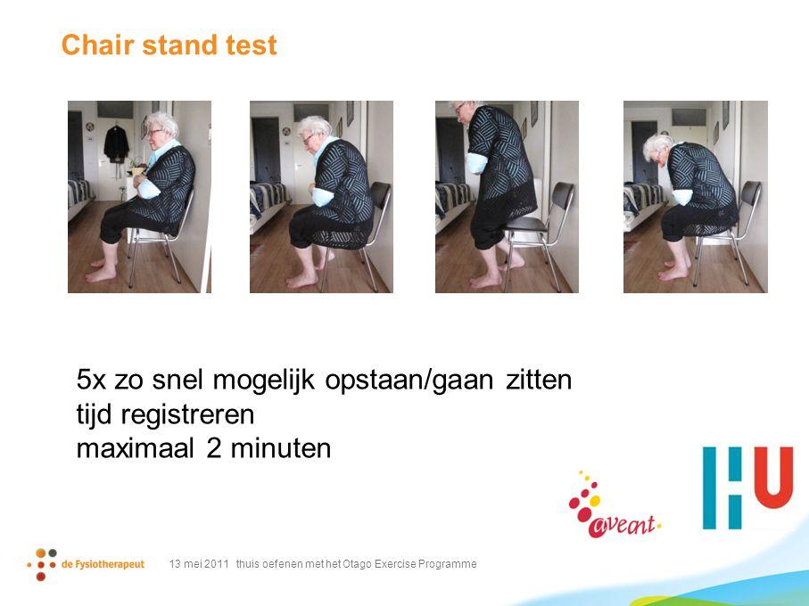 Chair stand test 13 mei 2011 thuis oefenen met het Otago Exercise Programme 5x zo snel mogelijk opstaan/gaan zitten tijd registreren maximaal 2 minute