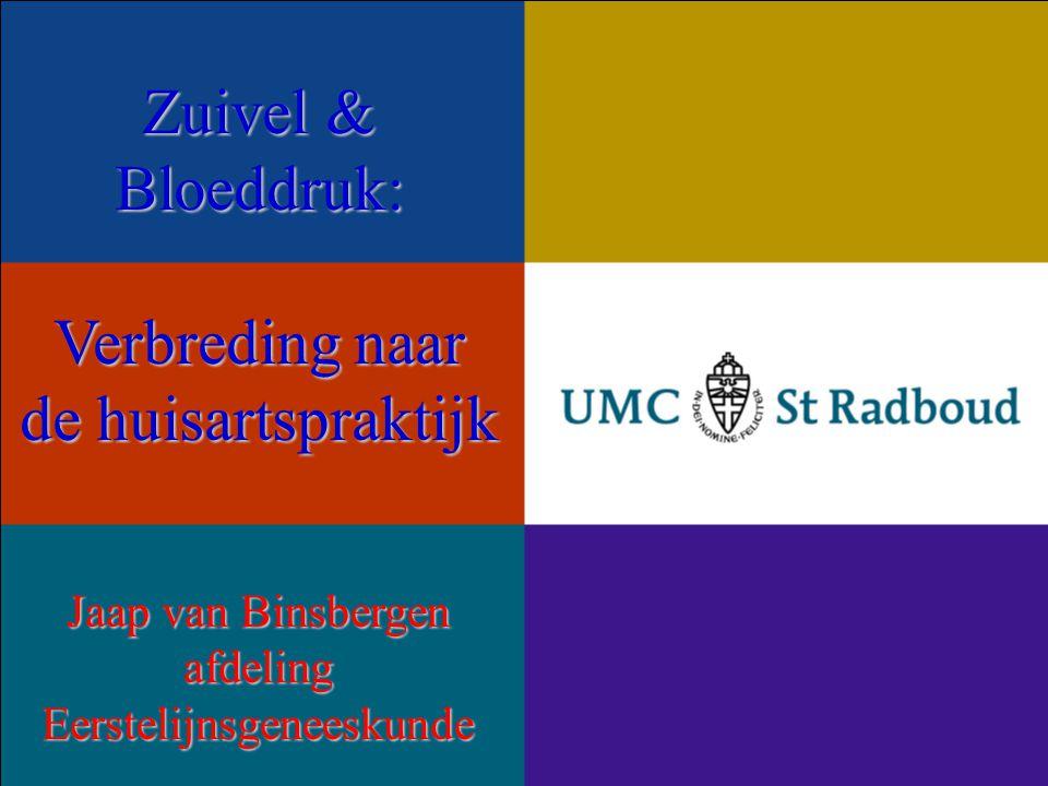 Zuivel & Bloeddruk: Verbreding naar de huisartspraktijk Jaap van Binsbergen afdeling Eerstelijnsgeneeskunde
