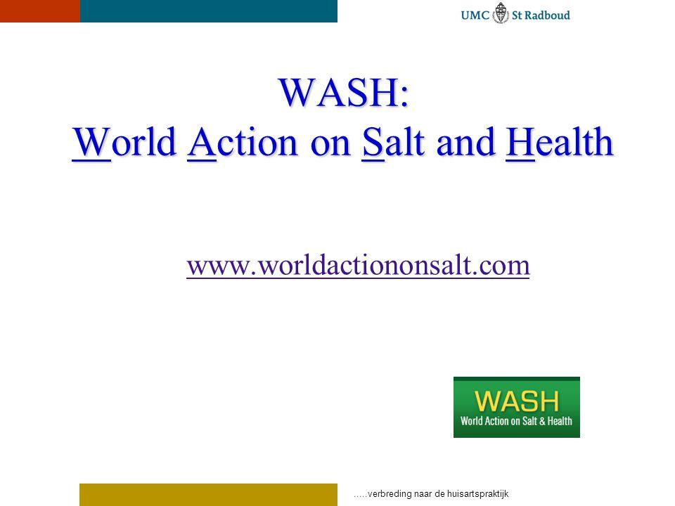 .....verbreding naar de huisartspraktijk WASH: World Action on Salt and Health www.worldactiononsalt.com