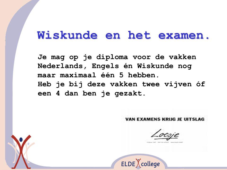 Wiskunde en het examen. Je mag op je diploma voor de vakken Nederlands, Engels én Wiskunde nog maar maximaal één 5 hebben. Heb je bij deze vakken twee