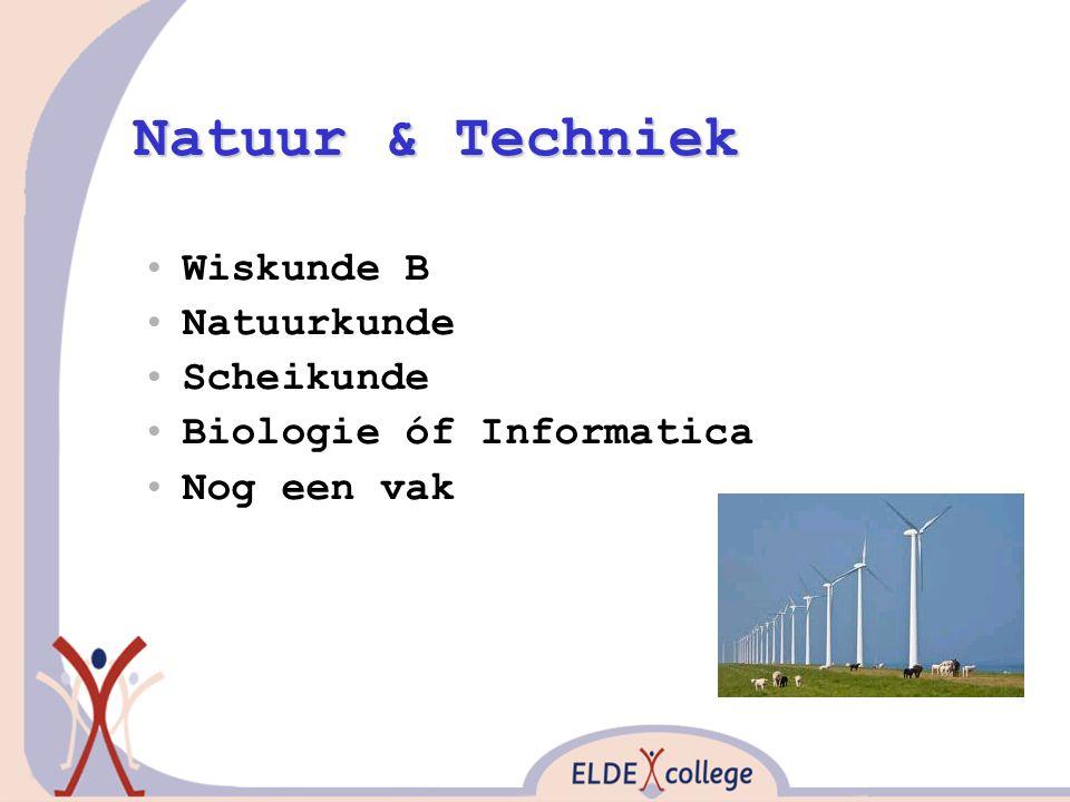Natuur & Techniek Wiskunde B Natuurkunde Scheikunde Biologie óf Informatica Nog een vak