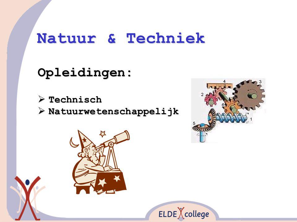 Natuur & Techniek Opleidingen:  Technisch  Natuurwetenschappelijk