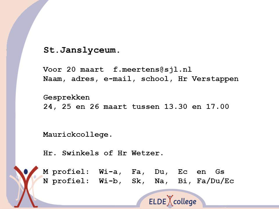 St.Janslyceum. Voor 20 maart f.meertens@sjl.nl Naam, adres, e-mail, school, Hr Verstappen Gesprekken 24, 25 en 26 maart tussen 13.30 en 17.00 Maurickc
