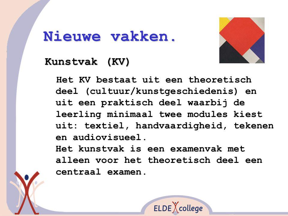 Nieuwe vakken. Kunstvak (KV) Het KV bestaat uit een theoretisch deel (cultuur/kunstgeschiedenis) en uit een praktisch deel waarbij de leerling minimaa