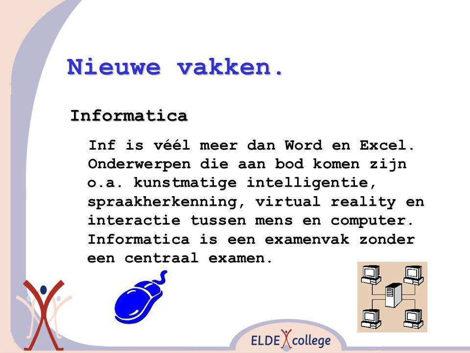 Nieuwe vakken. Informatica Inf is véél meer dan Word en Excel. Onderwerpen die aan bod komen zijn o.a. kunstmatige intelligentie, spraakherkenning, vi
