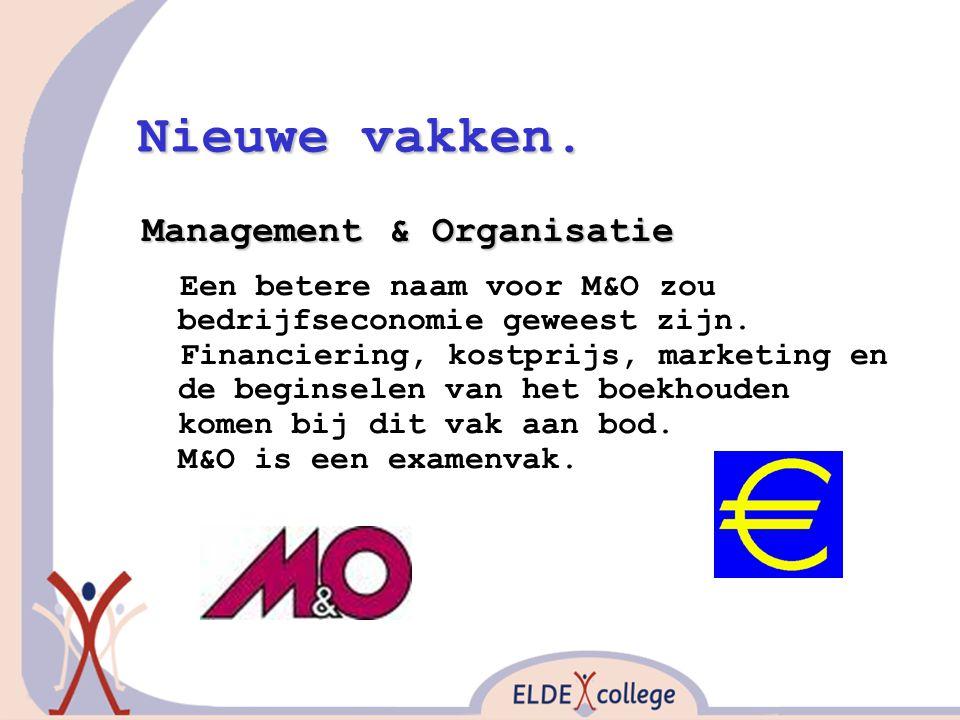 Nieuwe vakken. Management & Organisatie Een betere naam voor M&O zou bedrijfseconomie geweest zijn. Financiering, kostprijs, marketing en de beginsele
