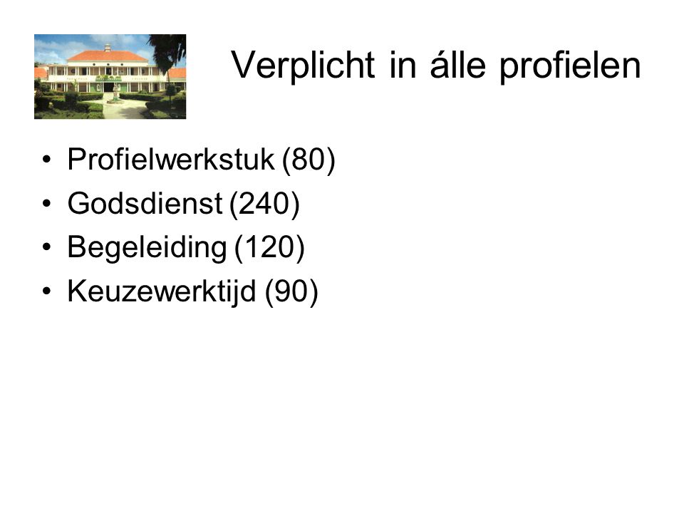Verplicht in álle profielen Profielwerkstuk (80) Godsdienst (240) Begeleiding (120) Keuzewerktijd (90)
