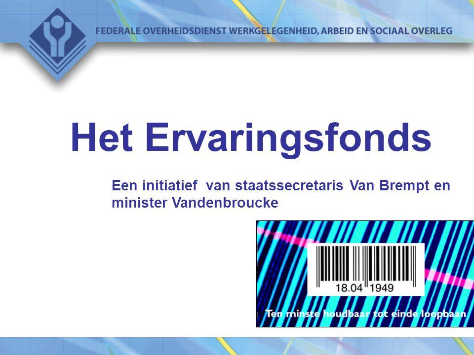 Het Ervaringsfonds Een initiatief van staatssecretaris Van Brempt en minister Vandenbroucke