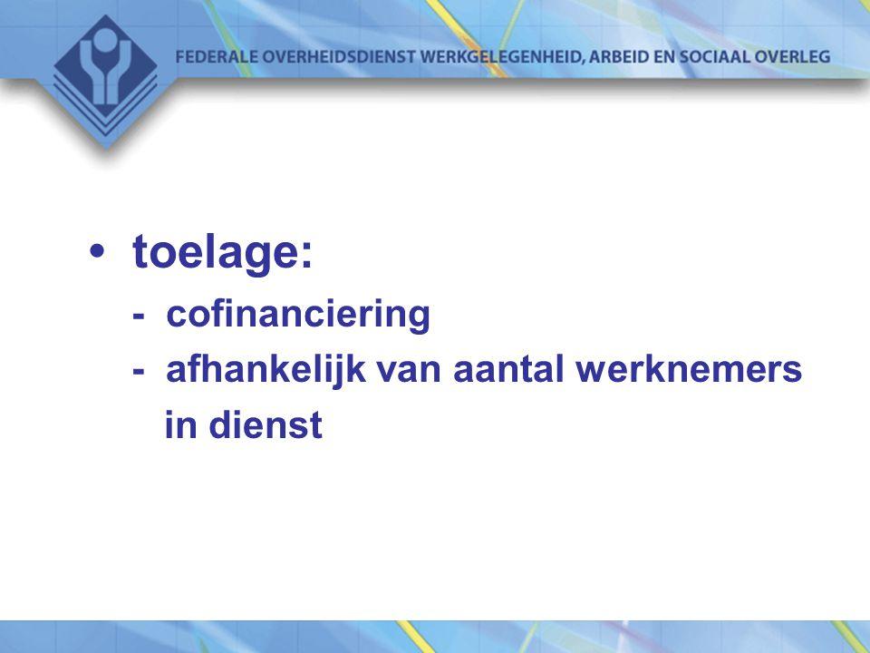 toelage: - cofinanciering - afhankelijk van aantal werknemers in dienst