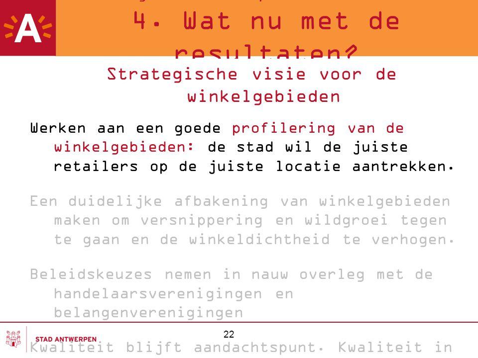 22 Meting van de Antwerpse winkelstraten 2007 4. Wat nu met de resultaten? Strategische visie voor de winkelgebieden Werken aan een goede profilering