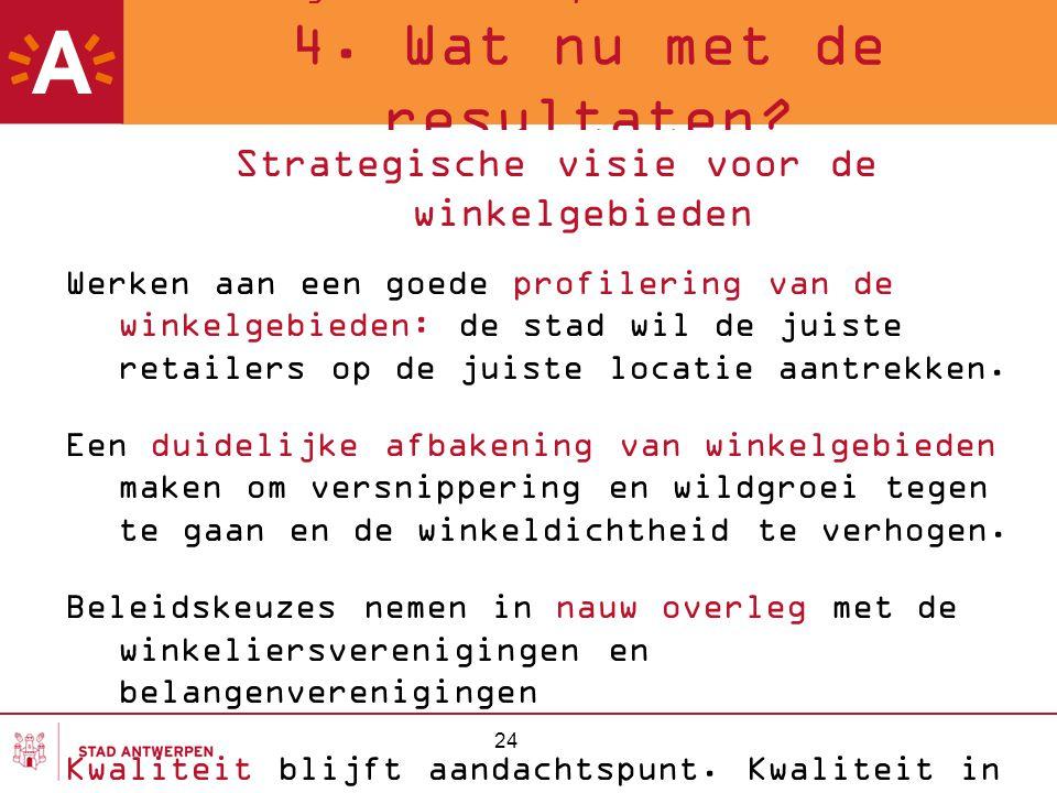 24 Meting van de Antwerpse winkelstraten 2007 4. Wat nu met de resultaten? Strategische visie voor de winkelgebieden Werken aan een goede profilering