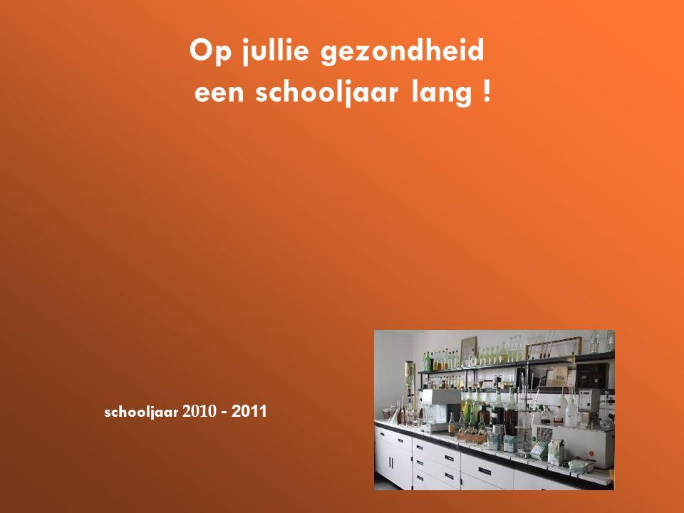 schooljaar 2010 - 2011 Op jullie gezondheid een schooljaar lang !