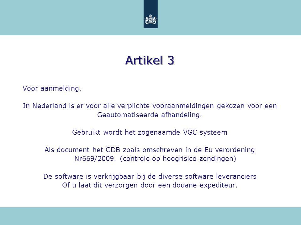 Artikel 3 Voor aanmelding. In Nederland is er voor alle verplichte vooraanmeldingen gekozen voor een Geautomatiseerde afhandeling. Gebruikt wordt het