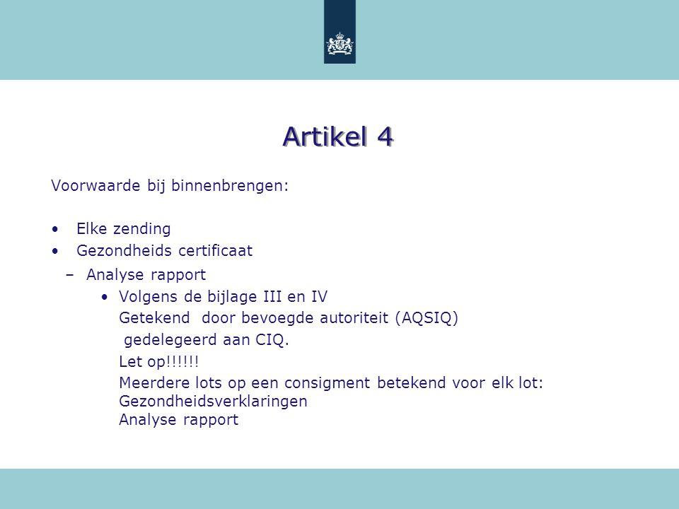 Artikel 4 Voorwaarde bij binnenbrengen: Elke zending Gezondheids certificaat –Analyse rapport Volgens de bijlage III en IV Getekend door bevoegde auto