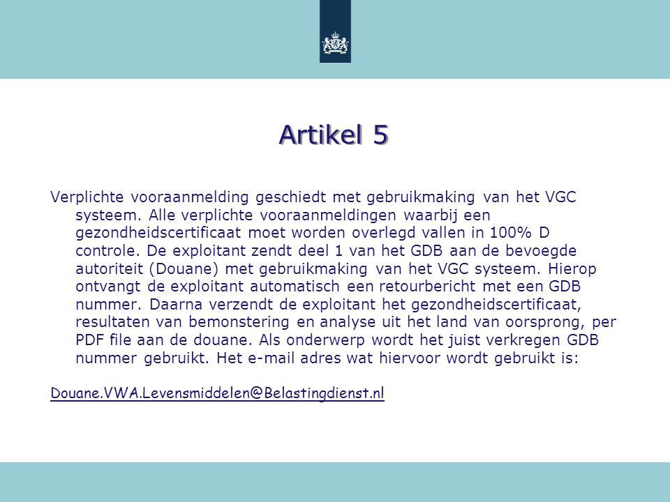 Artikel 5 Verplichte vooraanmelding geschiedt met gebruikmaking van het VGC systeem. Alle verplichte vooraanmeldingen waarbij een gezondheidscertifica
