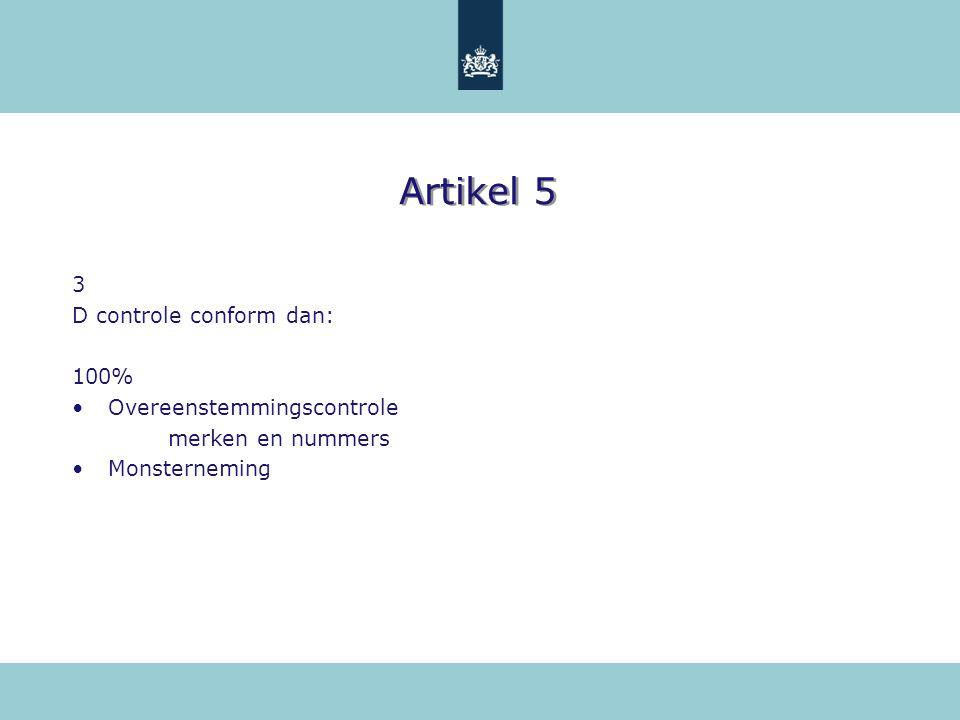 Artikel 5 3 D controle conform dan: 100% Overeenstemmingscontrole merken en nummers Monsterneming