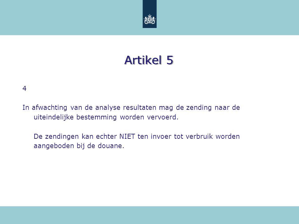 Artikel 5 4 In afwachting van de analyse resultaten mag de zending naar de uiteindelijke bestemming worden vervoerd. De zendingen kan echter NIET ten