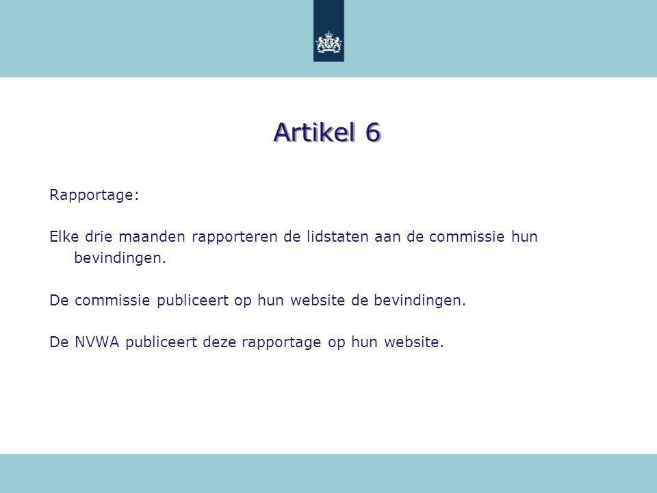 Artikel 6 Rapportage: Elke drie maanden rapporteren de lidstaten aan de commissie hun bevindingen. De commissie publiceert op hun website de bevinding