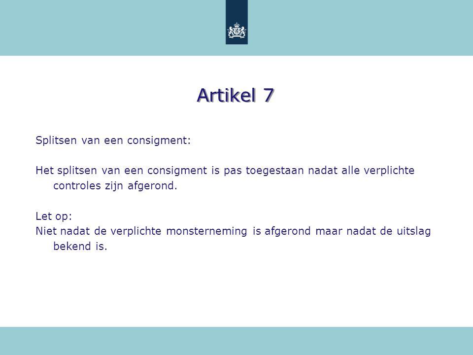 Artikel 7 Splitsen van een consigment: Het splitsen van een consigment is pas toegestaan nadat alle verplichte controles zijn afgerond. Let op: Niet n