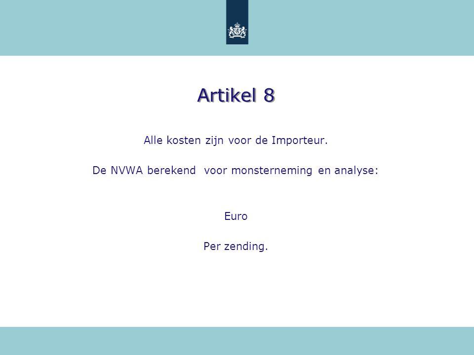 Artikel 8 Alle kosten zijn voor de Importeur. De NVWA berekend voor monsterneming en analyse: Euro Per zending.
