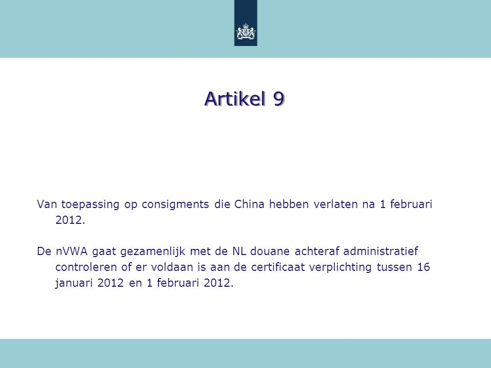 Artikel 9 Van toepassing op consigments die China hebben verlaten na 1 februari 2012. De nVWA gaat gezamenlijk met de NL douane achteraf administratie