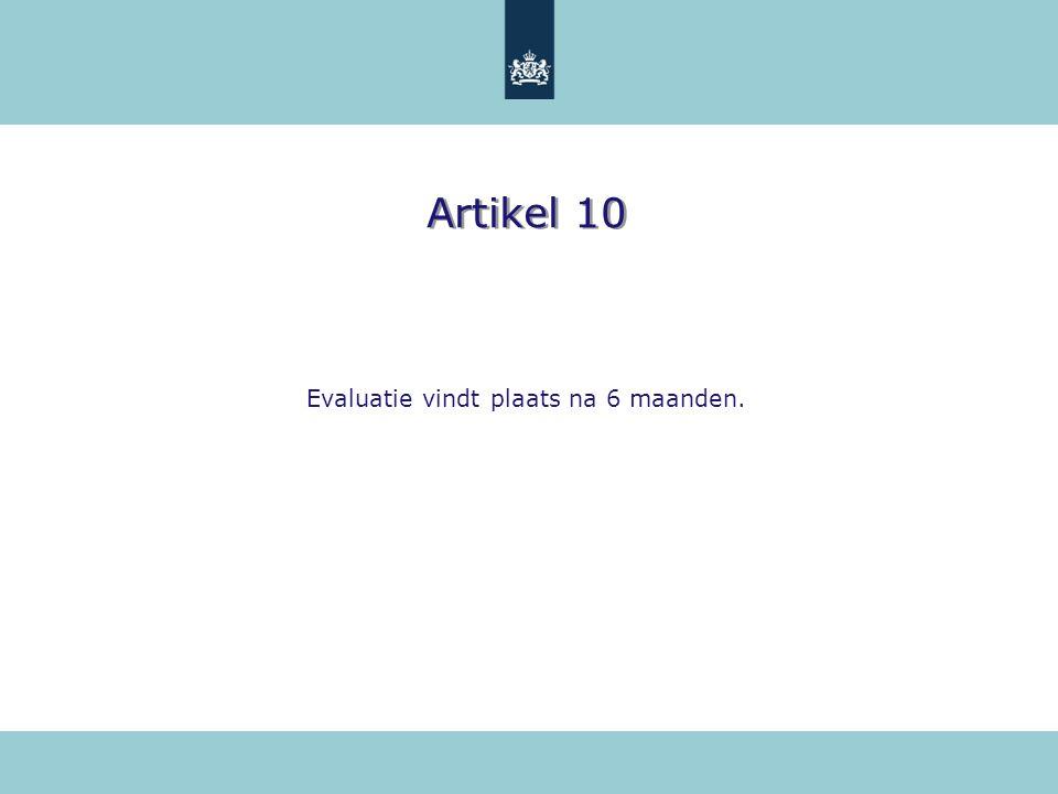 Artikel 10 Evaluatie vindt plaats na 6 maanden.