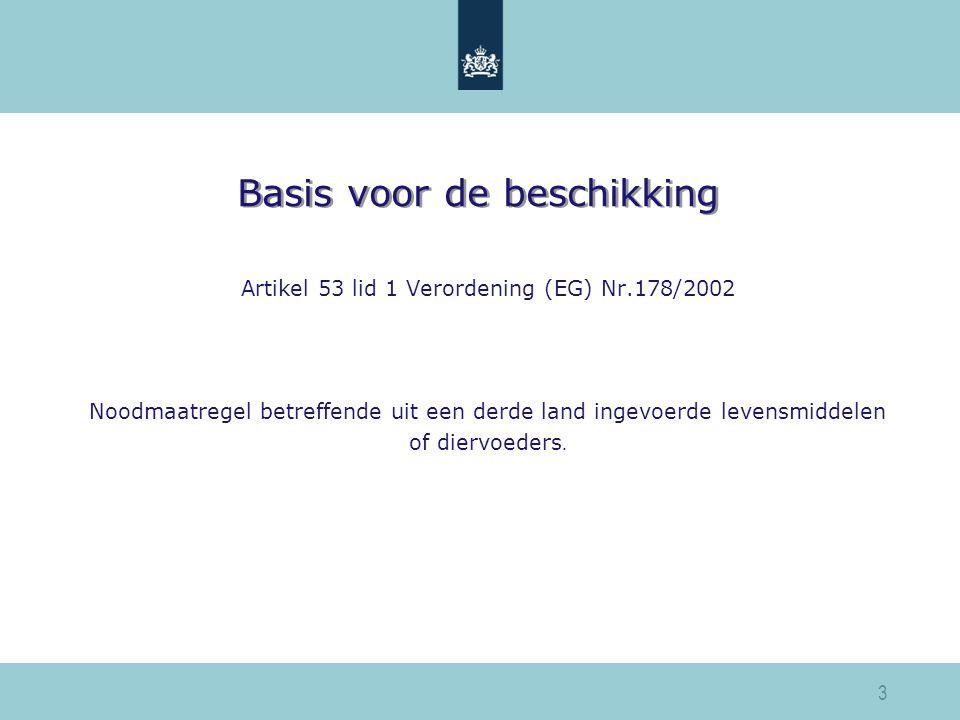 Basis voor de beschikking Artikel 53 lid 1 Verordening (EG) Nr.178/2002 Noodmaatregel betreffende uit een derde land ingevoerde levensmiddelen of dier