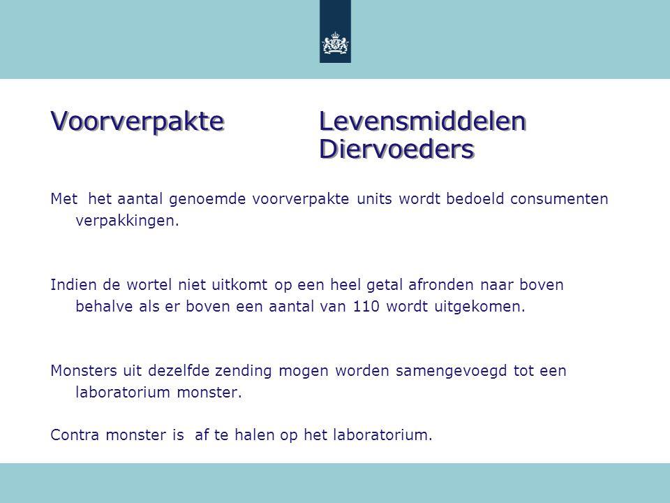VoorverpakteLevensmiddelen Diervoeders Met het aantal genoemde voorverpakte units wordt bedoeld consumenten verpakkingen. Indien de wortel niet uitkom