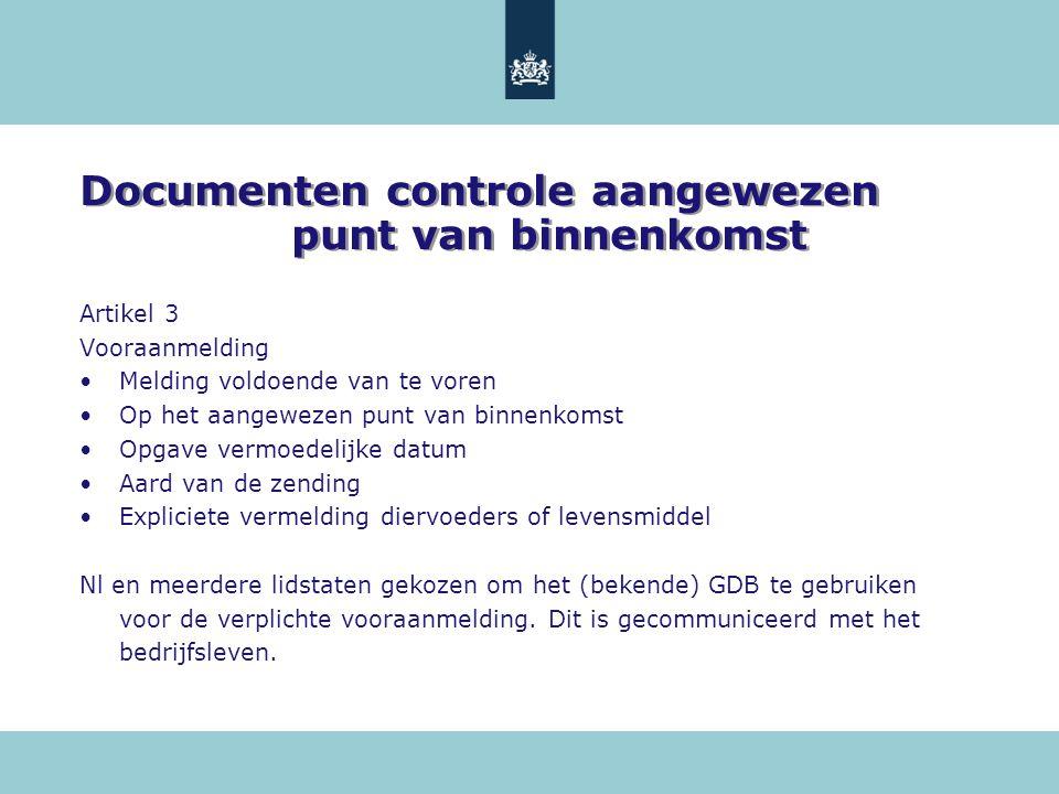 Documenten controle aangewezen punt van binnenkomst Artikel 3 Vooraanmelding Melding voldoende van te voren Op het aangewezen punt van binnenkomst Opg