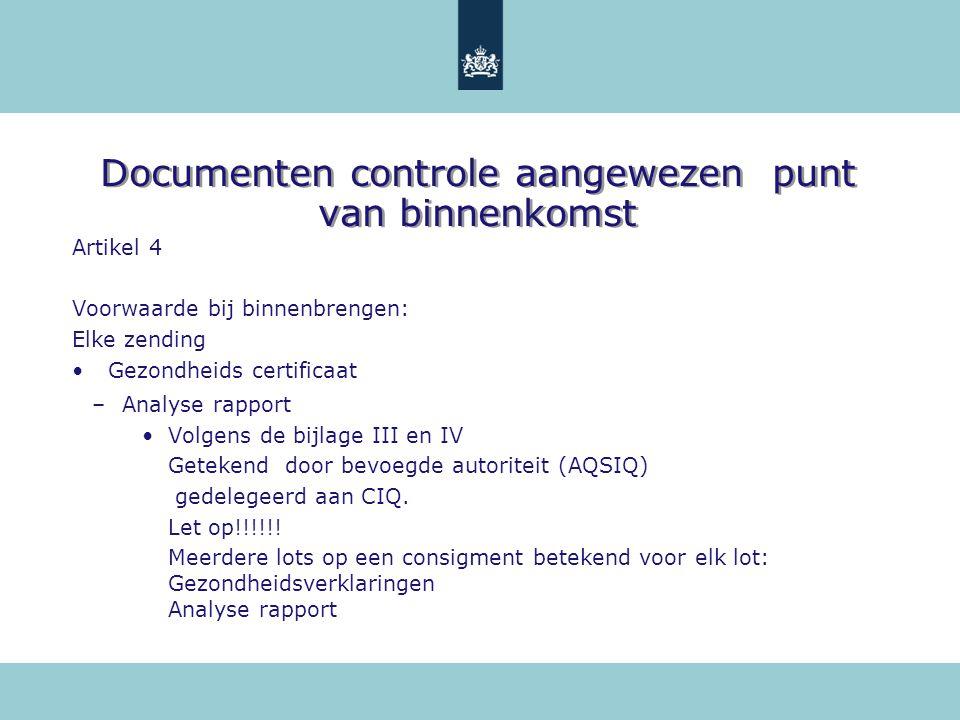 Documenten controle aangewezen punt van binnenkomst Artikel 4 Voorwaarde bij binnenbrengen: Elke zending Gezondheids certificaat –Analyse rapport Volg