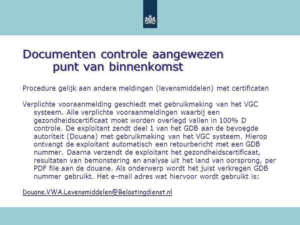 Documenten controle aangewezen punt van binnenkomst Procedure gelijk aan andere meldingen (levensmiddelen) met certificaten Verplichte vooraanmelding