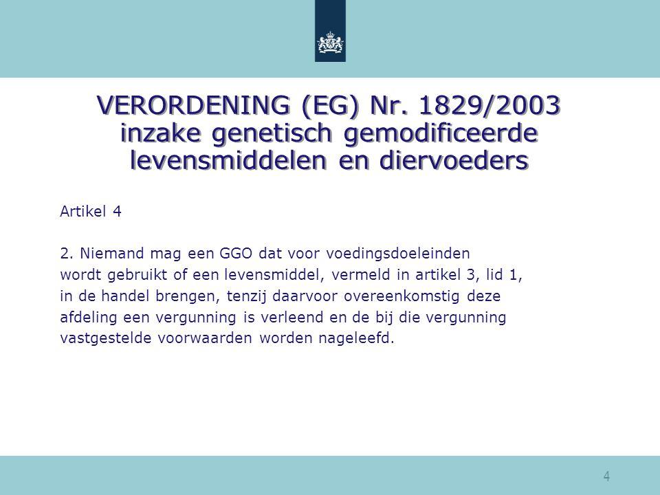 VERORDENING (EG) Nr. 1829/2003 inzake genetisch gemodificeerde levensmiddelen en diervoeders Artikel 4 2. Niemand mag een GGO dat voor voedingsdoelein