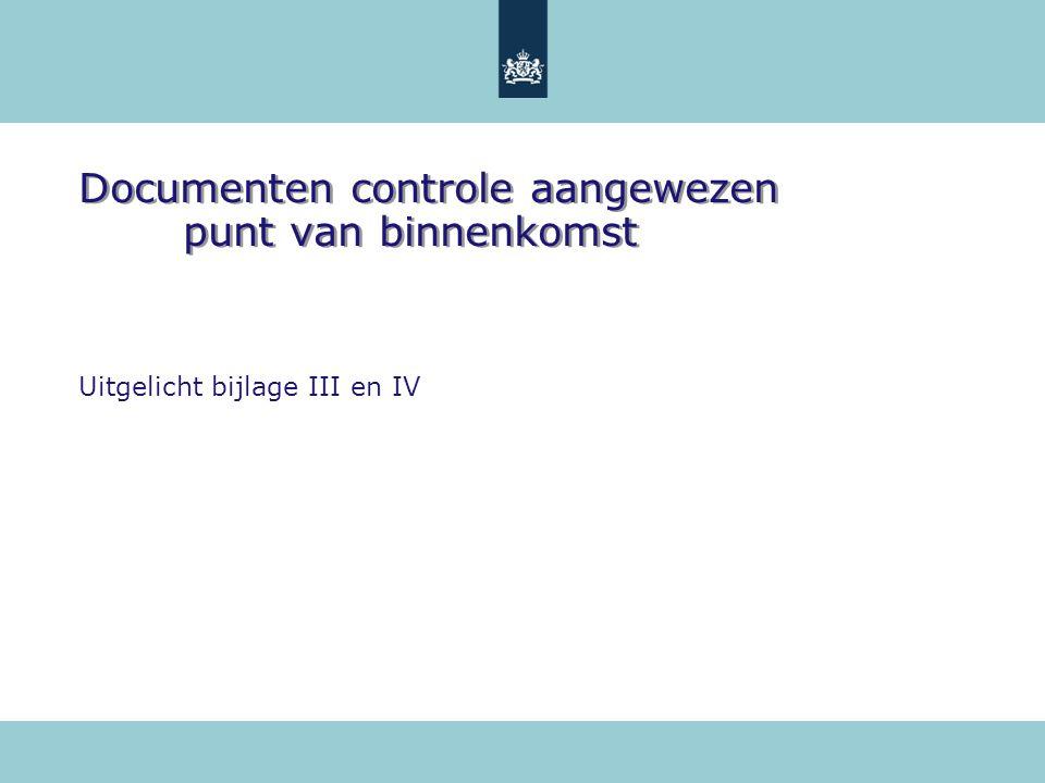 Documenten controle aangewezen punt van binnenkomst Uitgelicht bijlage III en IV
