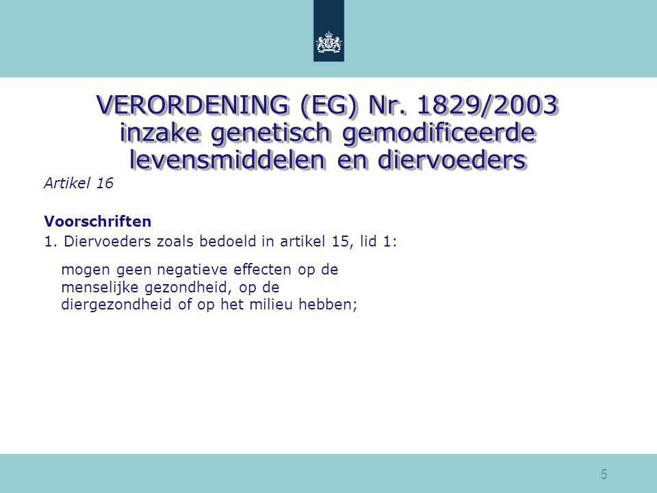 VERORDENING (EG) Nr. 1829/2003 inzake genetisch gemodificeerde levensmiddelen en diervoeders Artikel 16 Voorschriften 1. Diervoeders zoals bedoeld in