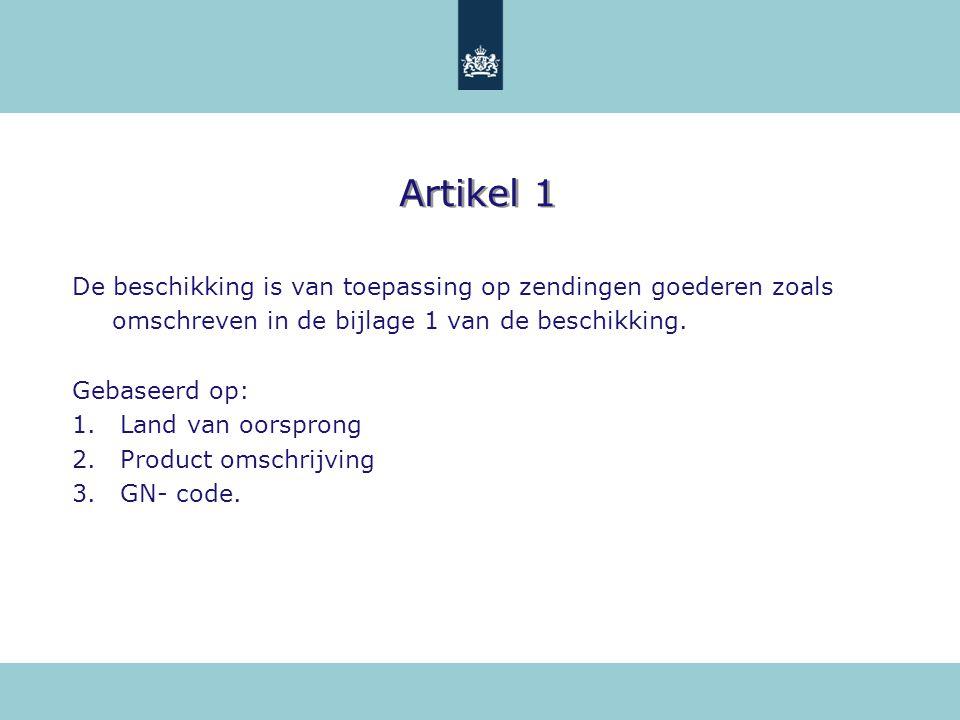 Artikel 1 De beschikking is van toepassing op zendingen goederen zoals omschreven in de bijlage 1 van de beschikking. Gebaseerd op: 1. Land van oorspr