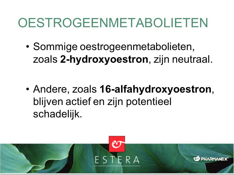 Sommige oestrogeenmetabolieten, zoals 2-hydroxyoestron, zijn neutraal. Andere, zoals 16-alfahydroxyoestron, blijven actief en zijn potentieel schadeli