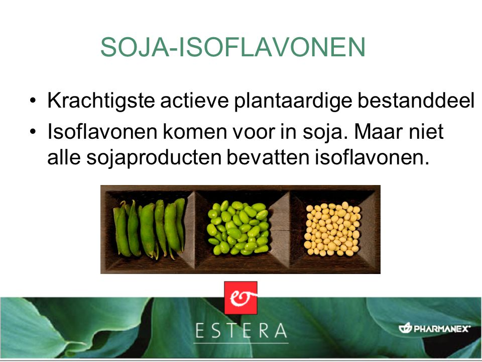 Krachtigste actieve plantaardige bestanddeel Isoflavonen komen voor in soja. Maar niet alle sojaproducten bevatten isoflavonen. SOJA-ISOFLAVONEN