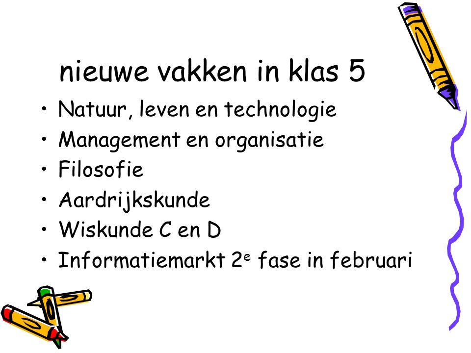 nieuwe vakken in klas 5 Natuur, leven en technologie Management en organisatie Filosofie Aardrijkskunde Wiskunde C en D Informatiemarkt 2 e fase in februari